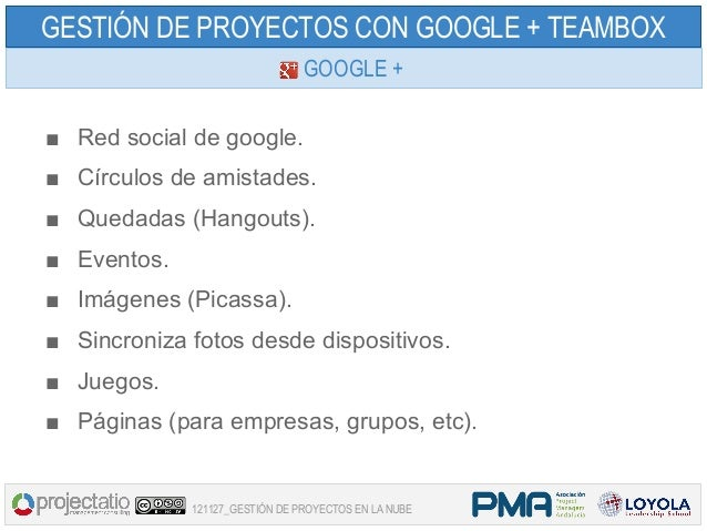 GESTIÓN DE PROYECTOS CON GOOGLE + TEAMBOX                                GOOGLE +■ Red social de google.■ Círculos de amis...