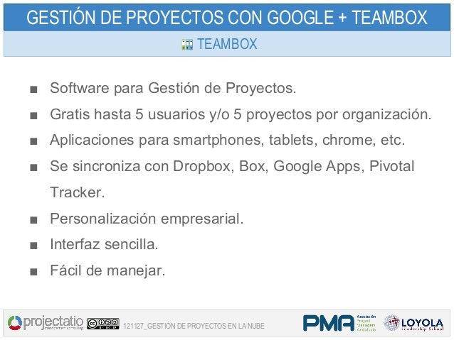 GESTIÓN DE PROYECTOS CON GOOGLE + TEAMBOX                                 TEAMBOX■ Software para Gestión de Proyectos.■ Gr...