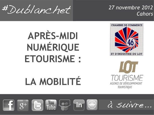 27 novembre 2012                        Cahors APRÈS-MIDINUMÉRIQUEETOURISME :LA MOBILITÉ