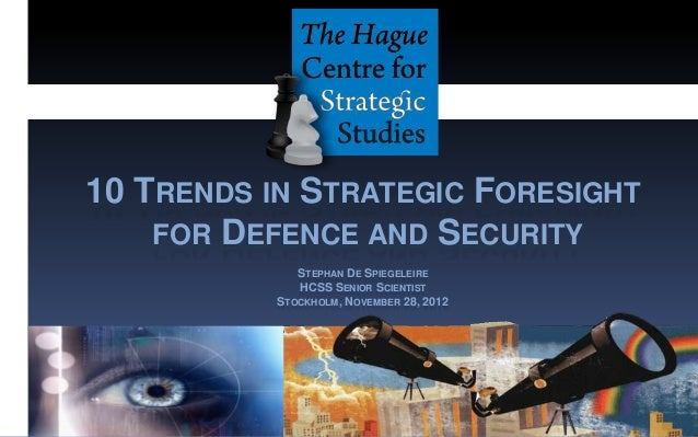 10 TRENDS IN STRATEGIC FORESIGHT    FOR DEFENCE AND SECURITY              STEPHAN DE SPIEGELEIRE              HCSS SENIOR ...