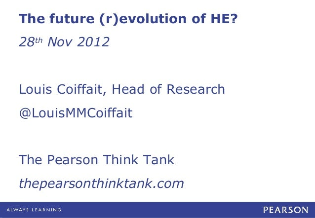 The future (r)evolution of HE?28th Nov 2012Louis Coiffait, Head of Research@LouisMMCoiffaitThe Pearson Think Tankthepearso...