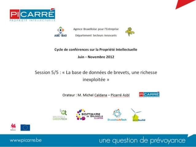L'INFORMATION BREVETS,UNE RICHESSE INEXPLOITEE         Michel CALDANA    Bruxelles, 28 novembre 2012                      ...