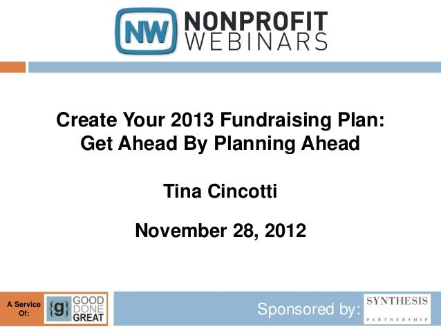 Create Your 2013 Fundraising Plan:              Get Ahead By Planning Ahead                       Tina Cincotti           ...