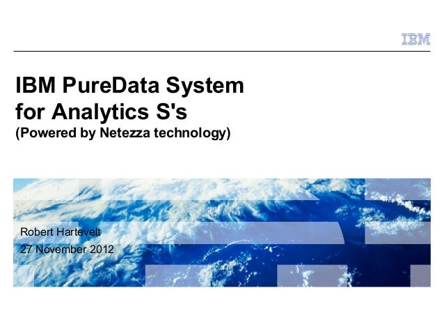 Robert Hartevelt, IBM - PureData System For Analytics - BI Symposium …
