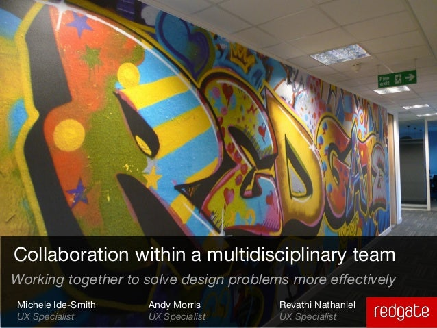Collaboration within a multidisciplinary teamWorking together to solve design problems more effectivelyMichele Ide-Smith  ...