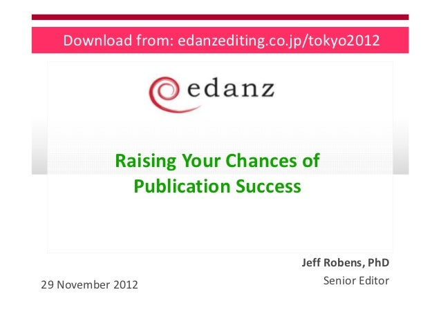Download from: edanzediting.co.jp/tokyo2012            Raising Your Chances of              Publication Success           ...