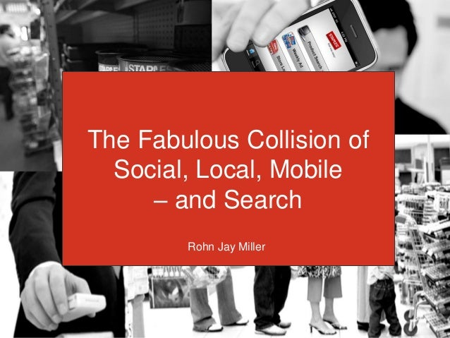 The Fabulous Collison of:The Fabulous Collision of Search, Mobile, Social & Local  Social, Local, Mobile       – and Searc...