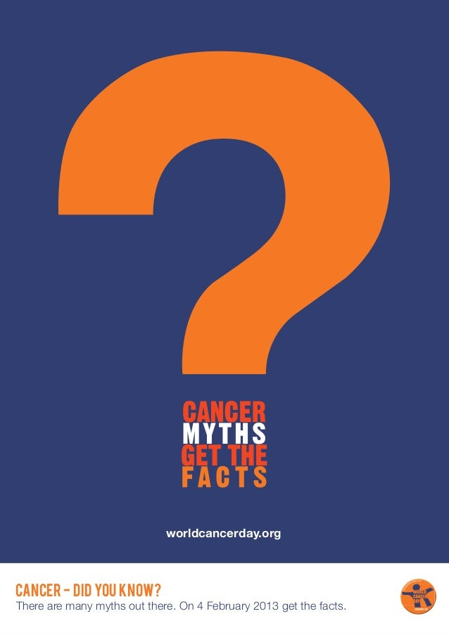 worldcancerday.orgCANCER - DID YOU KNOW?There are many myths out there. On 4 February 2013 get the facts.