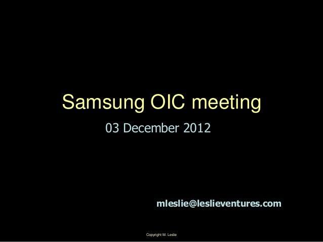 Copyright M. Leslie 1Samsung OIC meeting03 December 2012mleslie@leslieventures.com