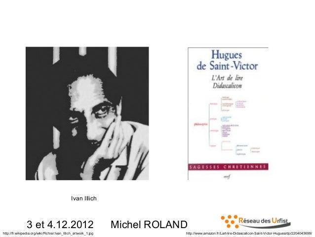 Illich  Ivan Illich  3 et 4.12.2012 http://fr.wikipedia.org/wiki/Fichier:Ivan_Illich_artwork_1.jpg  Michel ROLAND http://w...
