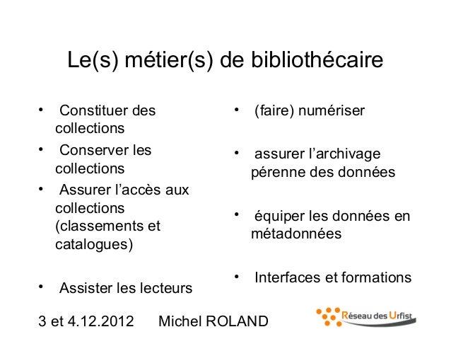 Le(s) métier(s) de bibliothécaire •  Constituer des collections • Conserver les collections • Assurer l'accès aux collecti...