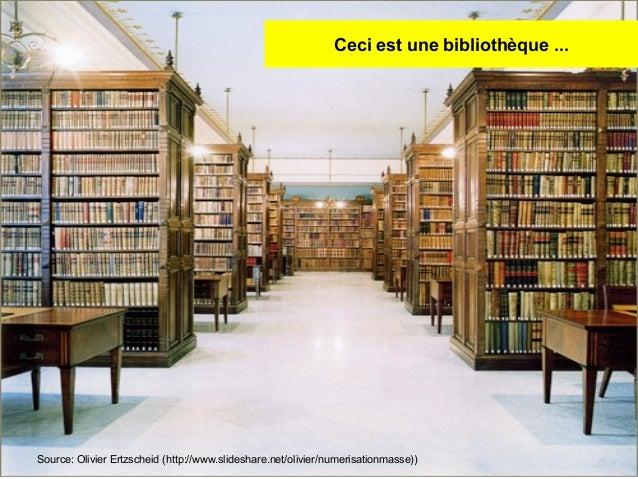 Ceci est une bibliothèque ...  3 et 4.12.2012  Michel ROLAND  Source: Olivier Ertzscheid (http://www.slideshare.net/olivie...