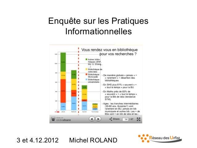 Enquête sur les Pratiques Informationnelles  3 et 4.12.2012  Michel ROLAND