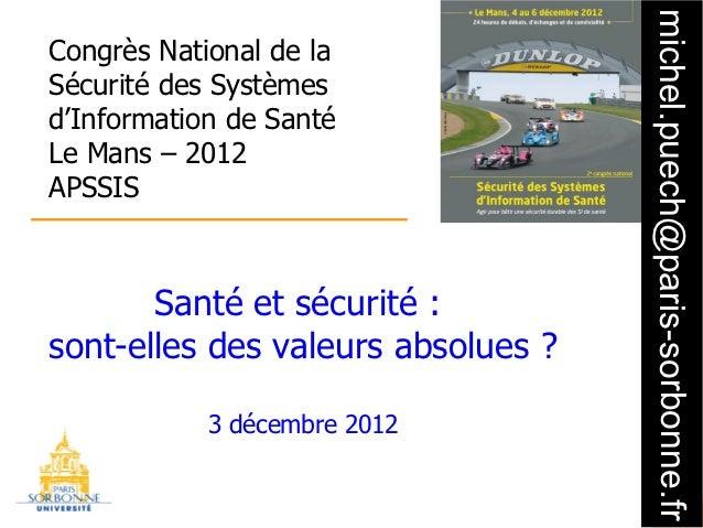 michel.puech@paris-sorbonne.frCongrès National de laSécurité des Systèmesd'Information de SantéLe Mans – 2012APSSIS       ...