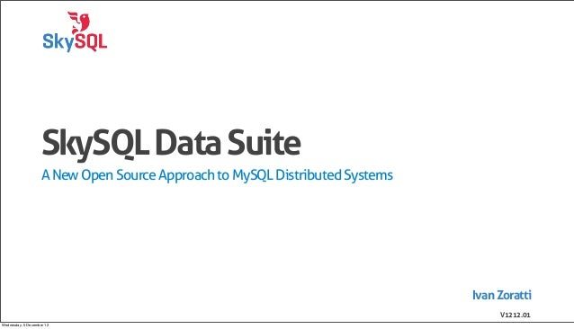 SkySQL Data Suite                    A New Open Source Approach to MySQL Distributed Systems                              ...