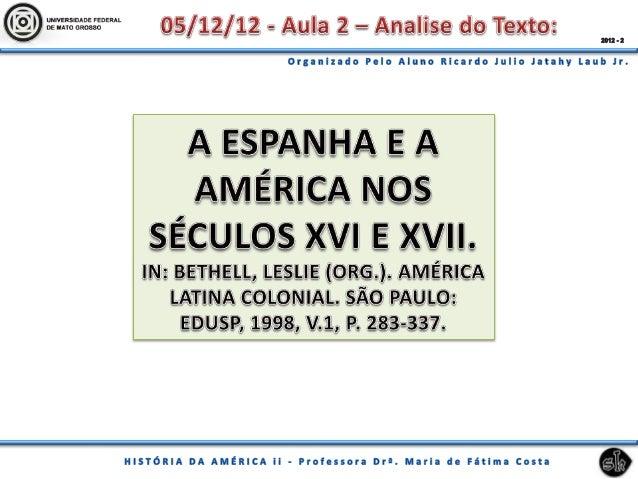 Durante o quase todo período colonial chama-se de as Índias Ocidentais, as Índias Espanholas, pra seidentificar a ideia de...
