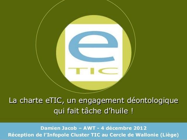 La charte eTIC, un engagement déontologique            qui fait tâche d'huile !           Damien Jacob – AWT - 4 décembre ...