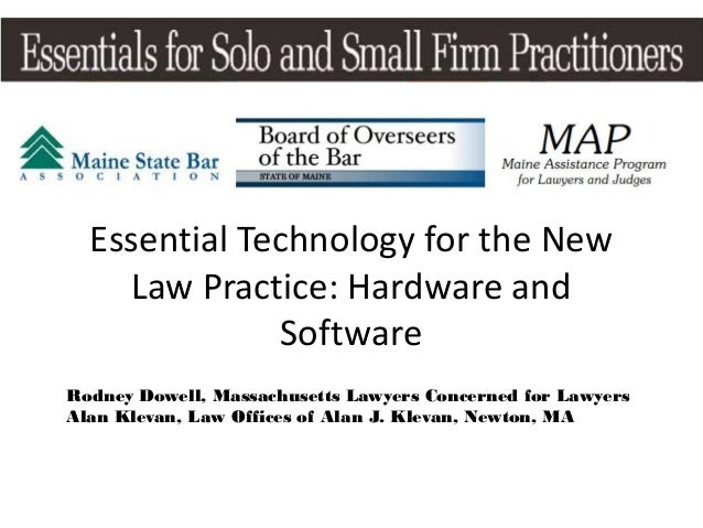 Essential Technology for the New    Law Practice: Hardware and              SoftwareRodney Dowell, Massachusetts Lawyers C...