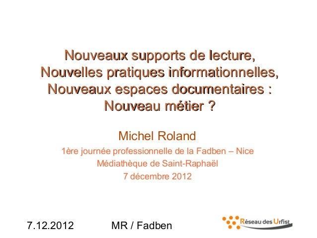 7.12.2012 MR / FadbenNouveaux supports de lecture,Nouveaux supports de lecture,Nouvelles pratiques informationnelles,Nouve...