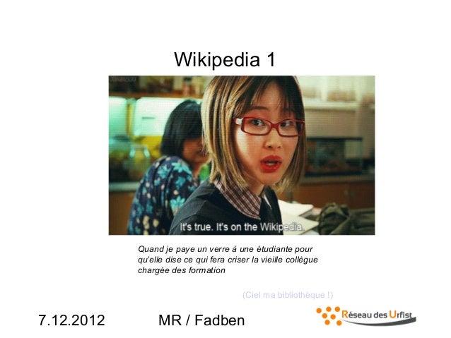 7.12.2012 MR / FadbenWikipedia 1Quand je paye un verre à une étudiante pourqu'elle dise ce qui fera criser la vieille coll...