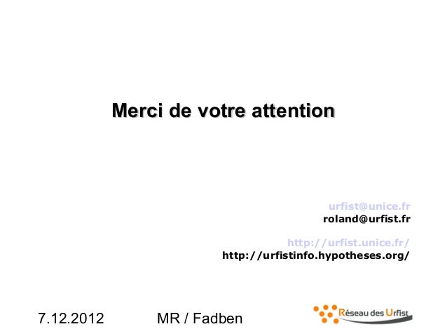 7.12.2012 MR / FadbenMerci de votre attentionMerci de votre attentionurfist@unice.frroland@urfist.frhttp://urfist.unice.fr...