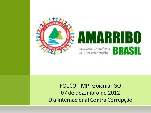 FOCCO - MP -Goiânia- GO      07 de dezembro de 2012Dia Internacional Contra Corrupção