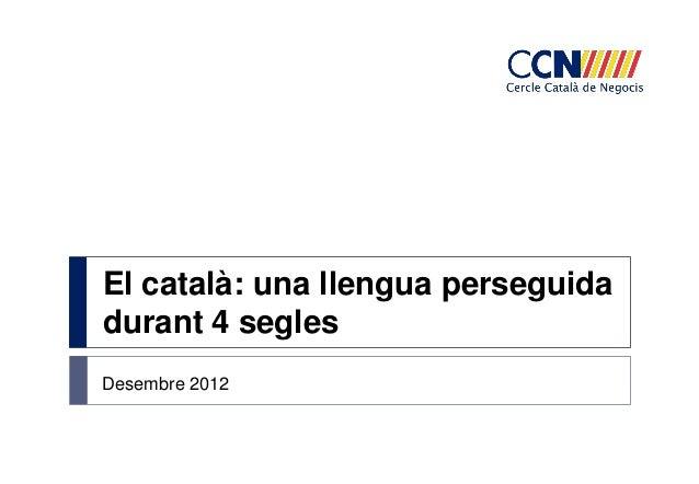 El català: una llengua perseguidadurant 4 seglesDesembre 2012