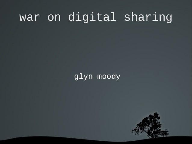 war on digital sharing       glyn moody
