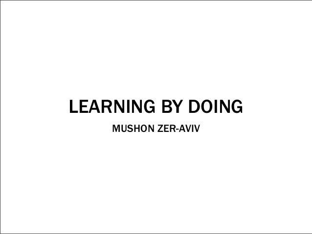 LEARNING BY DOING    MUSHON ZER-AVIV