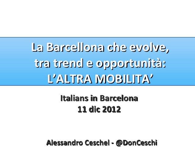 La Barcellona che evolve, tra trend e opportunità:    L'ALTRA MOBILITA'     Italians in Barcelona           11 dic 2012  A...