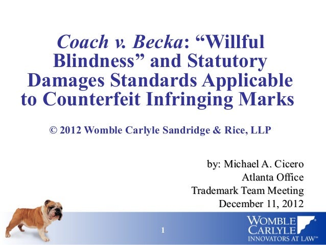 "Coach v. Becka: ""Willful    Blindness"" and Statutory Damages Standards Applicableto Counterfeit Infringing Marks   © 2012 ..."