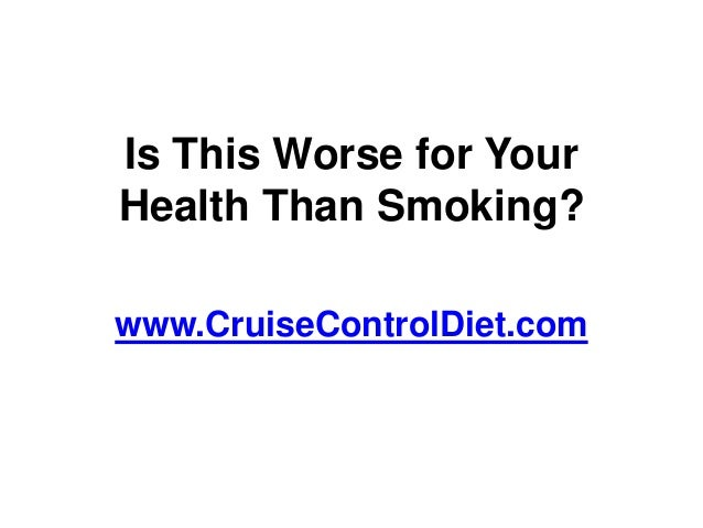 Is This Worse for YourHealth Than Smoking?www.CruiseControlDiet.com