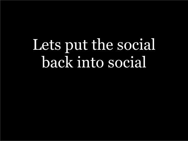 Lets put the social back into social