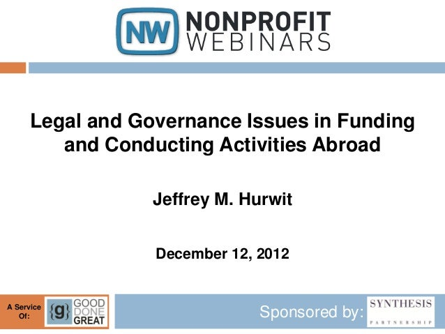 Legal and Governance Issues in Funding         and Conducting Activities Abroad                  Jeffrey M. Hurwit        ...