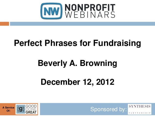 Perfect Phrases for Fundraising             Beverly A. Browning              December 12, 2012A Service   Of:             ...