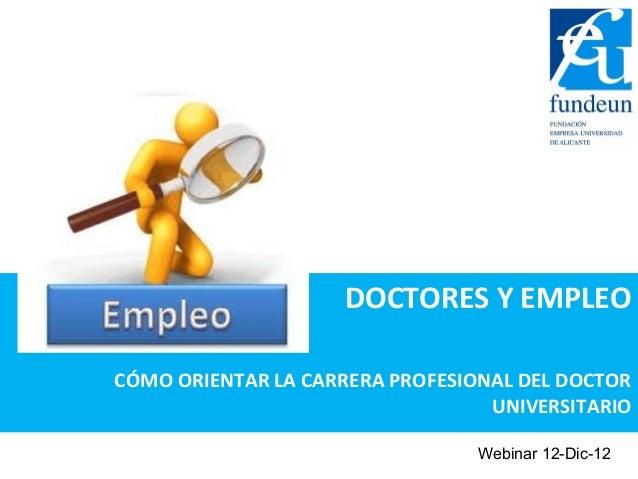 DOCTORES Y EMPLEOCÓMO ORIENTAR LA CARRERA PROFESIONAL DEL DOCTOR                                  UNIVERSITARIO           ...