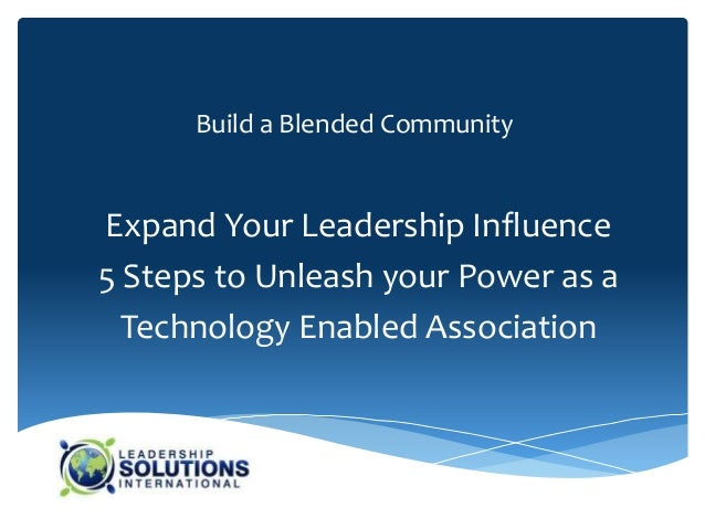 Build a Blended CommunityExpand Your Leadership Influence5 Steps to Unleash your Power as a  Technology Enabled Association