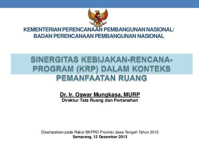 KEMENTERIAN PERENCANAAN PEMBANGUNAN NASIONAL/ BADAN PERENCANAAN PEMBANGUNAN NASIONAL  Dr. Ir. Oswar Mungkasa, MURP Direktu...