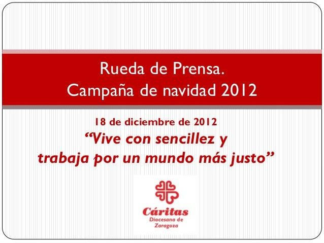 """Rueda de Prensa.   Campaña de navidad 2012       18 de diciembre de 2012      """"Vive con sencillez ytrabaja por un mundo má..."""