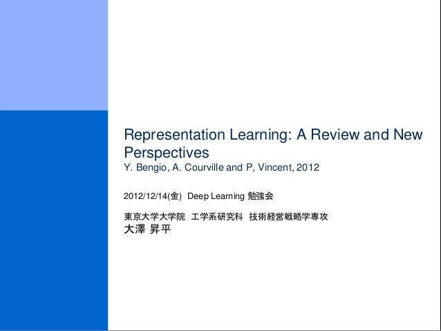 Representation Learning: A Review and NewPerspectivesY. Bengio, A. Courville and P, Vincent, 20122012/12/14(金) Deep Learni...