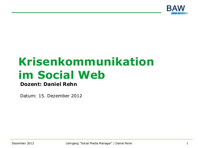 "Krisenkommunikation   im Social Web    Dozent: Daniel Rehn    Datum: 15. Dezember 2012Dezember 2012        Lehrgang ""Socia..."