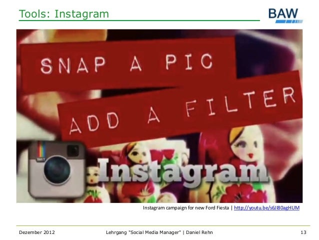 Tools: Instagram                               Instagram campaign for new Ford Fiesta   http://youtu.be/s6JI80agHUMDezembe...
