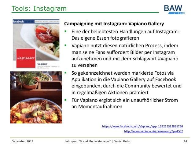Tools: Instagram                Campaigning mit Instagram: Vapiano Gallery                 Eine der beliebtesten Handlung...