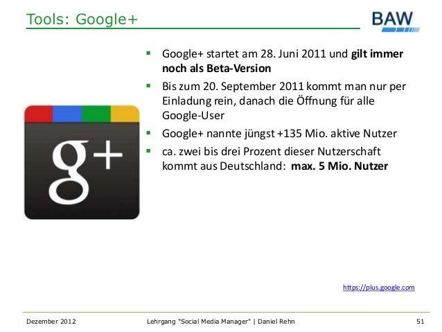 Tools: Google+                  Google+ startet am 28. Juni 2011 und gilt immer                   noch als Beta-Version  ...
