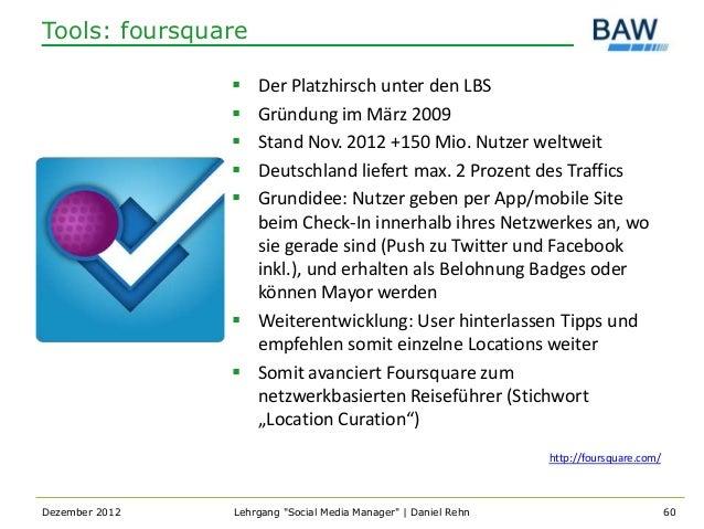 Tools: foursquare                 Der Platzhirsch unter den LBS                 Gründung im März 2009                 S...