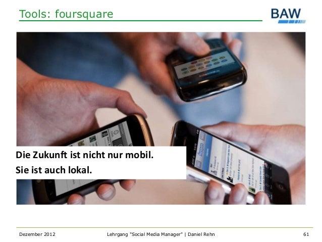 "Tools: foursquareDie Zukunft ist nicht nur mobil.Sie ist auch lokal.Dezember 2012        Lehrgang ""Social Media Manager""  ..."