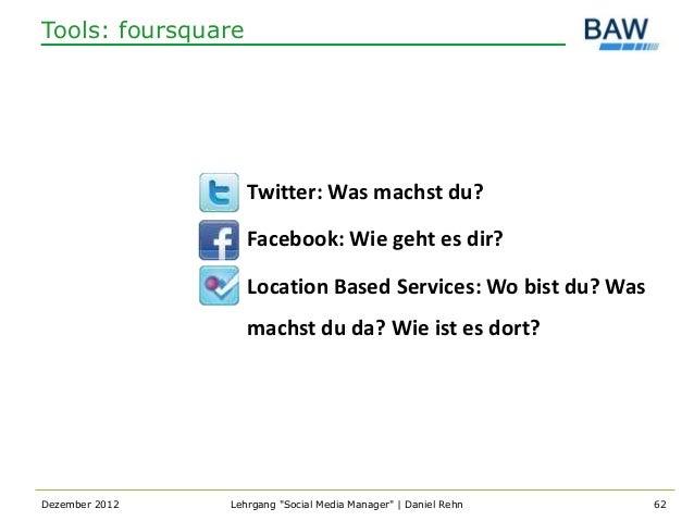 Tools: foursquare                    Twitter: Was machst du?                    Facebook: Wie geht es dir?                ...