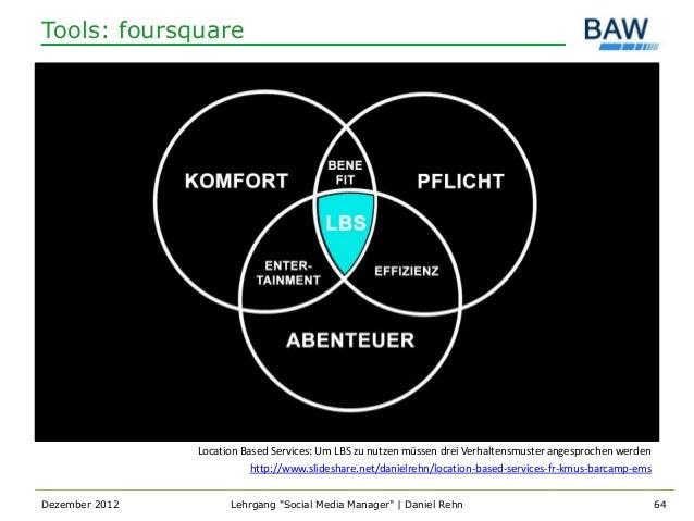 Tools: foursquare                Location Based Services: Um LBS zu nutzen müssen drei Verhaltensmuster angesprochen werde...