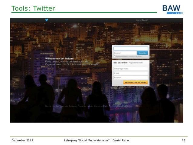 "Tools: TwitterDezember 2012    Lehrgang ""Social Media Manager""   Daniel Rehn   73"