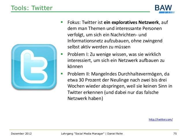 Tools: Twitter                  Fokus: Twitter ist ein exploratives Netzwerk, auf                   dem man Themen und in...